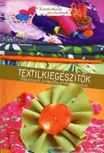 Textilkiegészítők - Öltöztessük ünneplőbe a hétköznapokat (Kreatív ötletek mindenkinek) /Caroline Gilbert - Isabelle Schaaf/