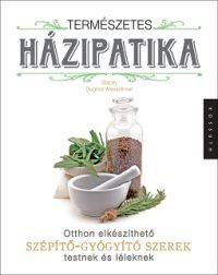 Természetes Házipatika - Otthon elkészíthető szépítő-gyógyító szerek testnek és léleknek